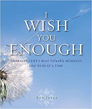 I Wish You Enough  Embracing Life s Most Valuable Moments One Wish at a Time