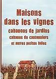 Maisons dans les vignes, cabanons de jardins, cabanes de cantonniers et autres petits folies