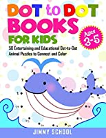 Dot to Dot Books for Kids Ages 3-5: 50 Entertaining and Educational Dot-to-Dot Animal Puzzles to Connect and Color