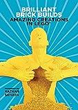 Brilliant Brick Builds: Amazing Creations in LEGO® (English Edition)