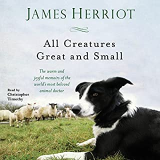 All Creatures Great and Small                   By:                                                                                                                                 James Herriot                               Narrated by:                                                                                                                                 Christopher Timothy                      Length: 15 hrs and 41 mins     4,162 ratings     Overall 4.7