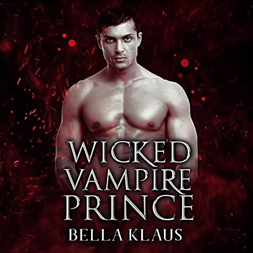 Wicked Vampire Prince: Royal Blood Saga, Book 1
