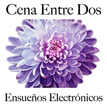 Cena Entre Dos: Ensueños Electrónicos - Los Mejores Sonidos Para Descancarse
