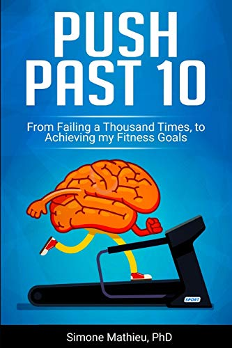 Push Past 10: From Failing a Thousand Times, to Achieving my Fitness Goal