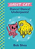 Ballet Cat Dance! Dance! Underpants! (Ballet Cat, 2)