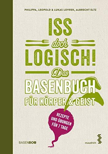 Iss doch logisch! Das Basenbuch für Körper & Geist: Mit einem Vorwort von Ursula Karven: Rezepte & Übungen für 7 Tage