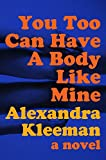 Image of You Too Can Have a Body Like Mine: A Novel