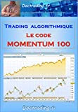 Trading algorithmique - le code 'Momentum 100' (Doctrading t. 2)