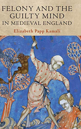 Compare Textbook Prices for Felony and the Guilty Mind in Medieval England Studies in Legal History  ISBN 9781108498791 by Kamali, Elizabeth Papp