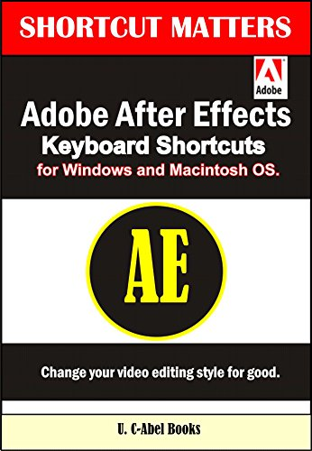 Adobe After Effects Keyboard Shortcuts for Widows and Macintosh OS. (Shortcut Matters Book 36) (English Edition)