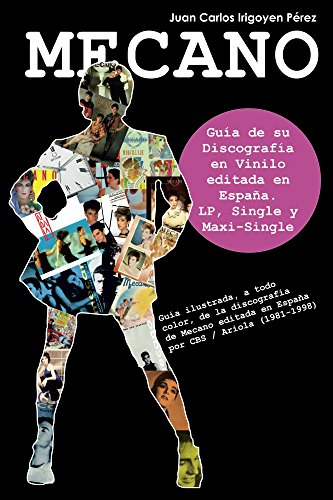 Mecano: Guía de su Discografía en Vinilo editada en España (1981-1998): LP, Single y Maxi-Single. A Todo Color.