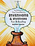 Inventions & Inventors - Time Travel History - Fun-Schooling Research Journal: The Thinking Tree Homeschooling History Curriculum