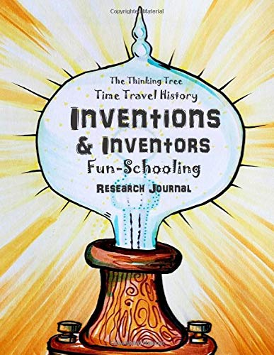 Compare Textbook Prices for Inventions & Inventors - Time Travel History - Fun-Schooling Research Journal: The Thinking Tree Homeschooling History Curriculum  ISBN 9781951435134 by Dougherty, Melissa,Brown, Sarah  Janisse,Bretush, Alexandra