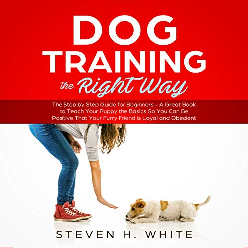 Dog Training the Right Way: The Step by Step Guide for Beginners audiobook cover art