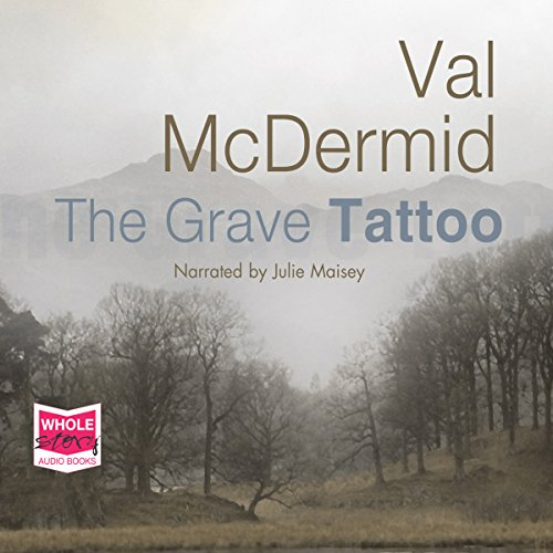 The Grave Tattoo                   By:                                                                                                                                 Val McDermid                               Narrated by:                                                                                                                                 Julie Maisey                      Length: 14 hrs and 46 mins     213 ratings     Overall 4.2