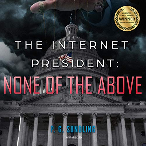 The Internet President: None of the Above audiobook cover art