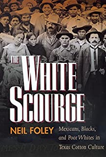 The White Scourge: Mexicans, Blacks, and Poor Whites in Texas Cotton Culture (American Crossroads)
