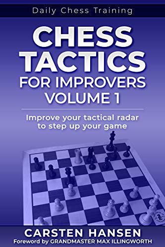 Chess Tactics for Improvers - Volume 1: Improve your tactical radar to step up your game (Daily Chess Training)