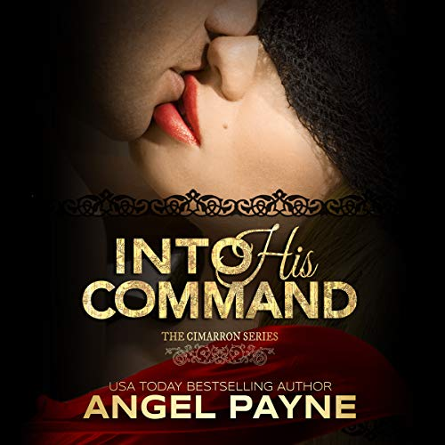 Into His Command     Cimarron Series, Book 2              By:                                                                                                                                 Angel Payne                               Narrated by:                                                                                                                                 Summer Morton                      Length: 11 hrs and 24 mins     5 ratings     Overall 3.8