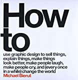 How to Use Graphic Design to Sell Things, Explain Things, Make Things Look Better, Make People Laugh, Make...