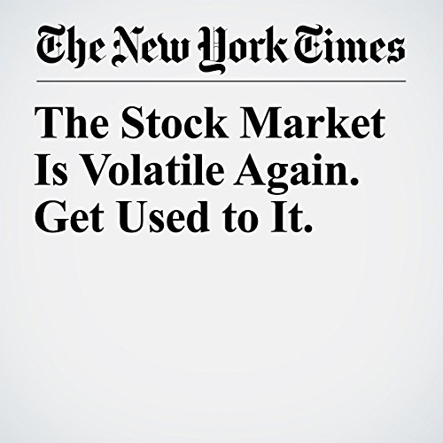 The Stock Market Is Volatile Again. Get Used to It. copertina