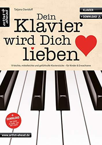 Dein Klavier wird Dich lieben: 19 leichte, mittelleichte & gefühlvolle Klavierstücke für Kinder & Erwachsene (inkl. Download). Spielbuch für Piano. ... Klavierstücke für Kinder und Erwachsene