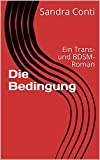 Die Bedingung: Ein Trans- und BDSM-Roman