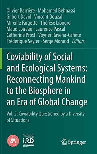 Coviability of Social and Ecological Systems: Reconnecting Mankind to the Biosphere in an Era of Global Change: Vol. 2: Coviability Questioned by a Diversity of Situations
