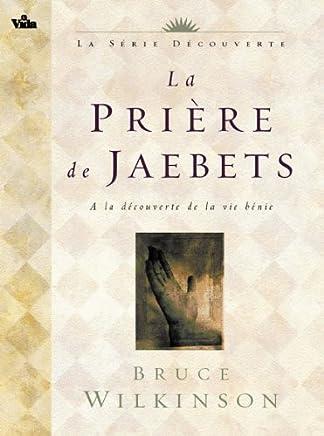 La prière de Jaebets. A la découverte de la vie bénie