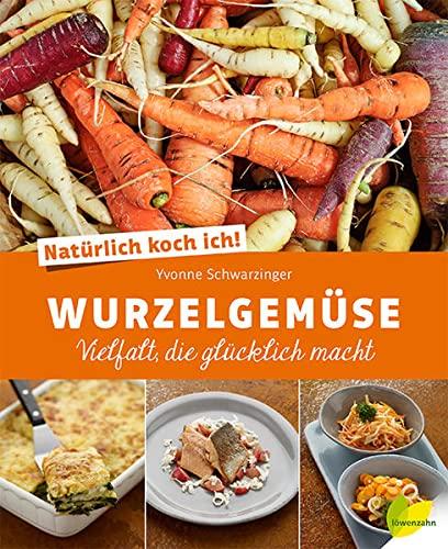 Schwarzinger, Yvonne<br />Natürlich koch ich! Wurzelgemüse: Vielfalt, die glücklich macht - jetzt bei Amazon bestellen