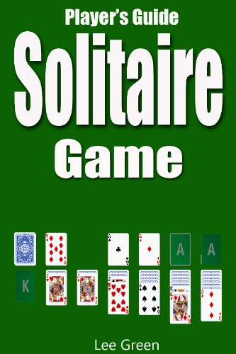 Solitaire Game: Ultimate Player's Guide, Game Rules and Winning Tips (English Edition)