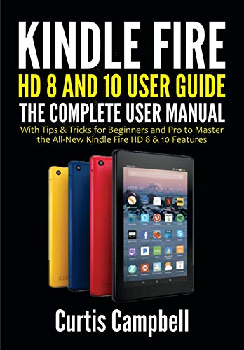 Kindle Fire HD 8 And 10 User Guide: The Complete User Manual with Tips & Tricks for Beginners and Pro to Master the All-New Kindle Fire HD 8 & 10 Features (English Edition)