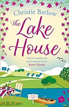 The Lake House: A heartwarming and feel good novel about friendship, family and community! (Love Heart Lane Series, Book 5) by [Christie Barlow]