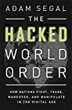 Image of The Hacked World Order: How Nations Fight, Trade, Maneuver, and Manipulate in the Digital Age