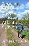 Terminal Chancer Silver Seasons Atlantic Salmon (English Edition)