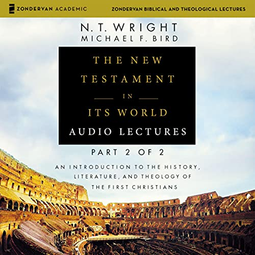 The New Testament in Its World: Audio Lectures, Part 2 of 2: An Introduction to the History, Literature, and Theology of ...