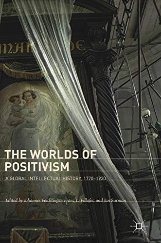 The Worlds of Positivism: A Global Intellectual History, 1770–1930