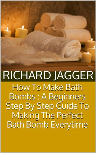 How To Make Bath Bombs : A Beginners Step By Step Guide To Making The Perfect Bath Bomb Everytime (English Edition)