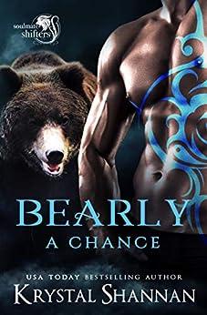 Bearly A Chance: Soulmate Shifters World (Soulmate Shifters in Mystery, Alaska Book 4) by [Krystal Shannan]