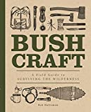 Bushcraft: A Field Guide to Surviving the Wilderness (Complete Illustrated Encyclopedia, 6)
