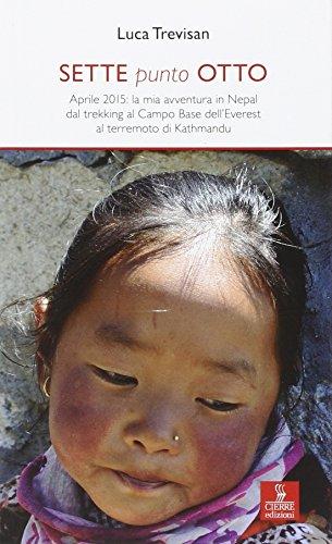 Sette punto otto. Aprile 2015: la mia avventura in Nepal dal trekking al campo base dell'Everest al terremoto di Kathmandu