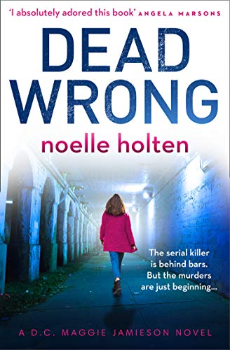 Dead Wrong: An absolutely gripping and suspenseful serial killer thriller (Maggie Jamieson thriller, Book 2) by [Noelle Holten]
