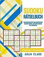 Sudoku Raetselbuch: 800 superleichte bis unmoegliche Sudoku Raetsel für Erwachsene mit Loesungen. Schaffen Sie es bis zum Ende?