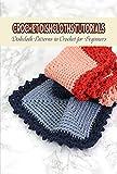 Crochet Dishcloths Tutorials: Dishcloth Patterns to Crochet for Beginners (English Edition)