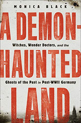 Image of A Demon-Haunted Land: Witches, Wonder Doctors, and the Ghosts of the Past in Post–WWII Germany
