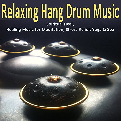 Relaxing Hang Drum Music - Spiritual Heal, Healing Music for Meditation, Stress Relief, Yoga & Spa