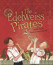 The Edelweiss Pirates by Jennifer Elvgren, illustrated by Daniela Stamatiadi