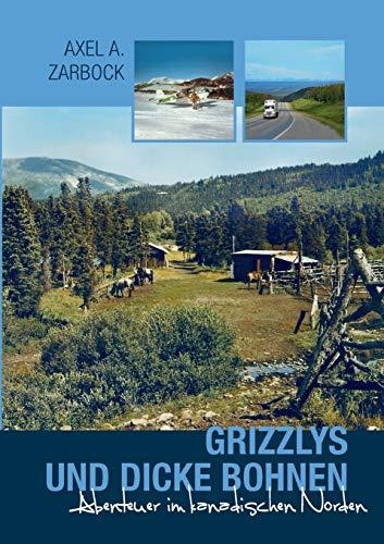 Grizzlys und dicke Bohnen: Abenteuer im kanadischen Norden