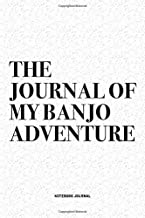 The Journal Of My Banjo Adventure: A 6x9 Inch Diary Notebook Journal With A Bold Text Font Slogan On A Matte Cover and 120 Blank Lined Pages Makes A Great Alternative To A Card