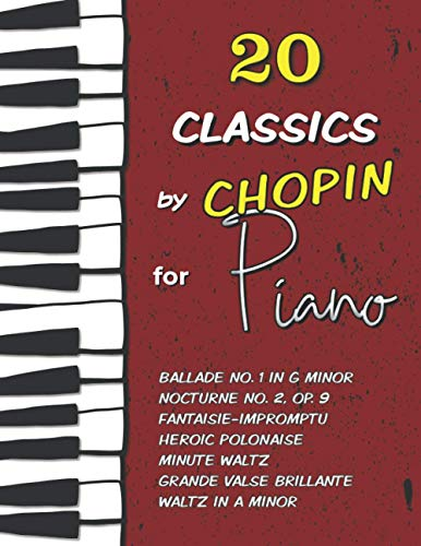 20 Classics by Chopin for Piano: Ballade No. 1 in G minor, Nocturne No. 2 (Op. 9), Fantaisie-Impromptu, Waltz in A minor, Heroic Polonaise, Minute Waltz, Grande Valse Brillante and much more